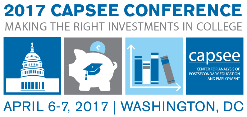 2017 CAPSEE Conference: Making the Right Investments in College | April 6-7, 2017 | Washington, DC